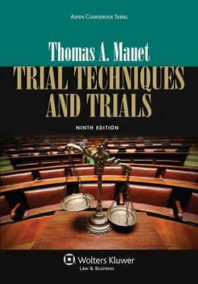 Trial Techniques and Trials, Ninth Edition - Mauet, Thomas A