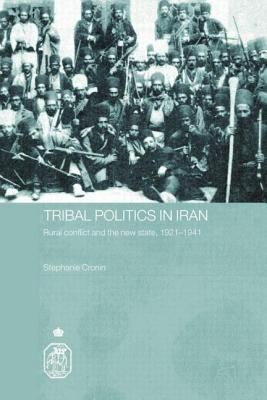 Tribal Politics in Iran: Rural Conflict and the New State, 1921-1941 - Cronin, Stephanie