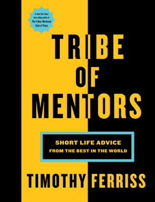 Tribe of Mentors: Short Life Advice from the Best in the World - Ferriss, Timothy