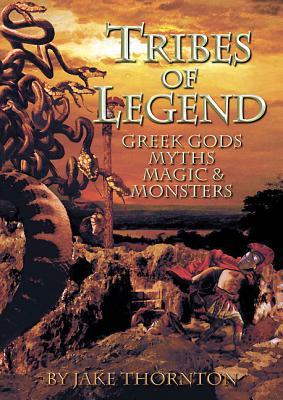 Tribes of Legend: Greek Gods, Myths, Magic & Monsters - Thornton, Jake
