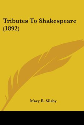 Tributes to Shakespeare (1892) - Silsby, Mary R