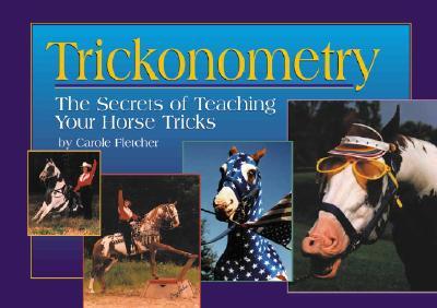 Trickonometry: The Secrets of Teaching Your Horse Tricks - Fletcher, Carole