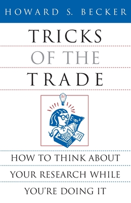 Tricks of the Trade: How to Think about Your Research While You're Doing It - Becker, Howard S