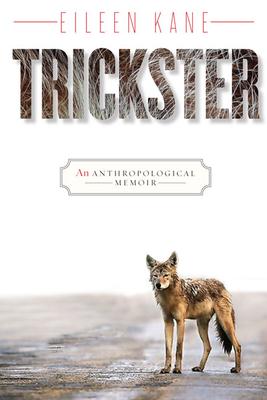 Trickster: An Anthropological Memoir - Kane, Eileen