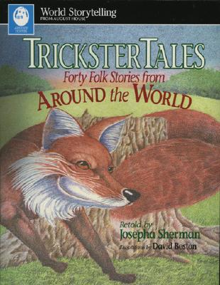 Trickster Tales: Forty Folk Stories from Around the World - Sherman, Josepha