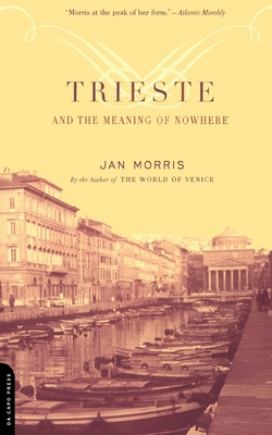 Trieste and the Meaning of Nowhere - Morris, Jan