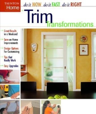 Trim Transformations - Fine Homebuilding (Editor), and Taunton Press (Creator)