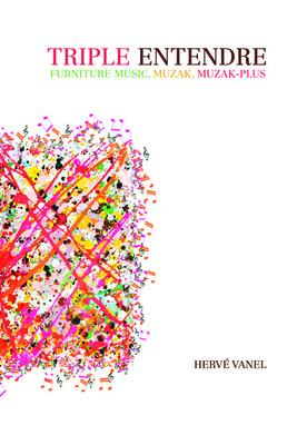 Triple Entendre: Furniture Music, Muzak, Muzak-Plus - Vanel, Herve
