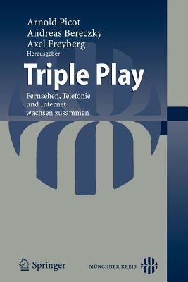 Triple Play: Fernsehen, Telefonie Und Internet Wachsen Zusammen - Picot, Arnold (Editor), and Bereczky, Andreas (Editor), and Freyberg, Axel (Editor)