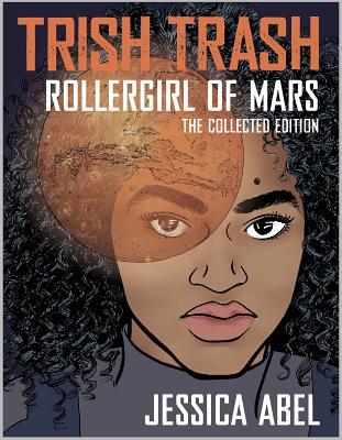 Trish Trash: Rollergirl of Mars Omnibus - Abel, Jessica