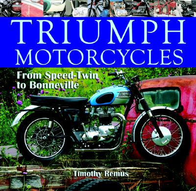 Triumph Motorcycles: From Speed-Twin to Bonneville - Remus, Timothy (Photographer)