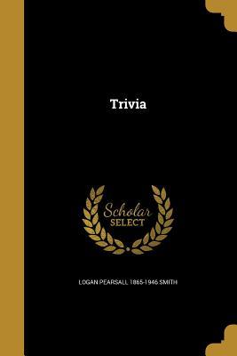 Trivia - Smith, Logan Pearsall 1865-1946