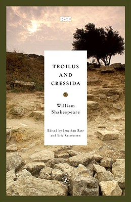 Troilus and Cressida - Shakespeare, William, and Bate, Jonathan (Editor), and Rasmussen, Eric, PH.D. (Editor)