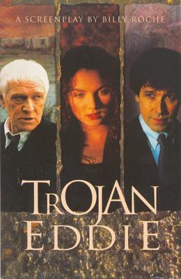 Trojan Eddie: A Screen Play - Roche, Billy