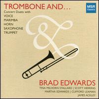 Trombone And ... - Brad Edwards (trombone); Clifford Leaman (sax); James Ackley (trumpet); Martha Mundinger Edwards (horn);...