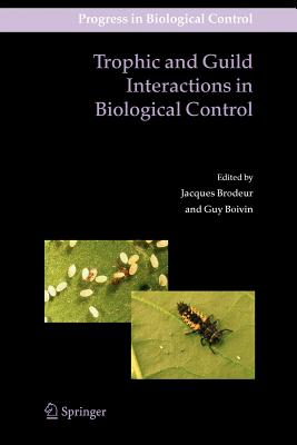 Trophic and Guild Interactions in Biological Control - Brodeur, Jacques (Editor), and Boivin, Guy (Editor)