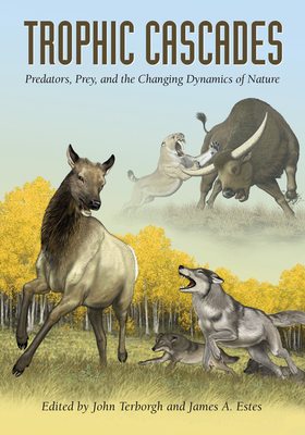 Trophic Cascades: Predators, Prey, and the Changing Dynamics of Nature - Terborgh, John (Editor), and Estes, James A, Dr. (Editor)