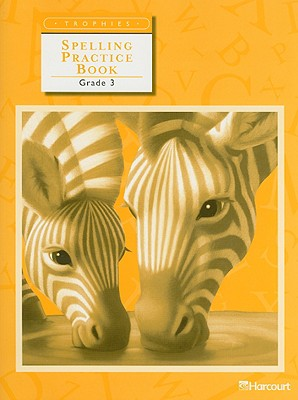 Trophies: Spelling Practice Book Grade 3 - Harcourt School Publishers (Prepared for publication by)