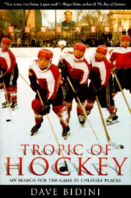 Tropic of Hockey: My Search for the Game in Unlikely Places - Bidini, Dave