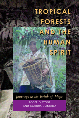 Tropical Forests and the Human Spirit: Journeys to the Brink of Hope - Stone, Roger D