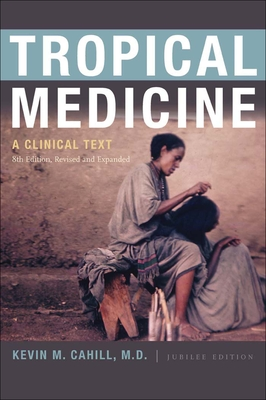 Tropical Medicine: A Clinical Text, 8th Edition, Revised and Expanded - Cahill, Kevin M