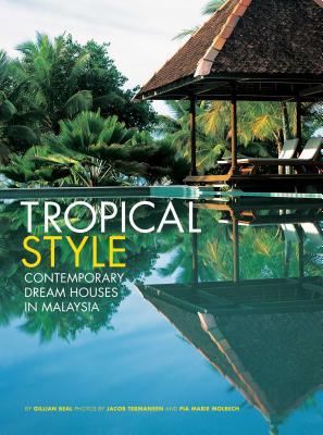 Tropical Style: Contemporary Dream Houses in Malaysia - Beal, Gillian