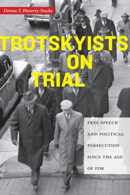 Trotskyists on Trial: Free Speech and Political Persecution Since the Age of FDR - Haverty-Stacke, Donna T