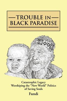 Trouble in Black Paradise: Catastrophic Legacy Worshiping the New World Politics of Saving Souls - Fundi