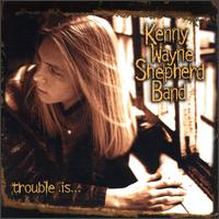 Trouble Is... - The Kenny Wayne Shepherd Band
