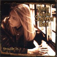 Trouble Is... - The Kenny Wayne Shepherd Band