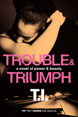 Trouble & Triumph: A Novel of Power & Beauty - Harris, Tip 'T I ', and Ritz, David