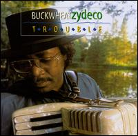 Trouble - Buckwheat Zydeco