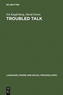 Troubled Talk: Metaphorical Negotiation in Problem Discourse - Kupferberg, Irit, and Green, David