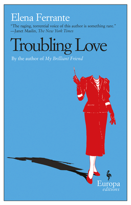Troubling Love - Ferrante, Elena, and Goldstein, Ann, Ms. (Translated by)