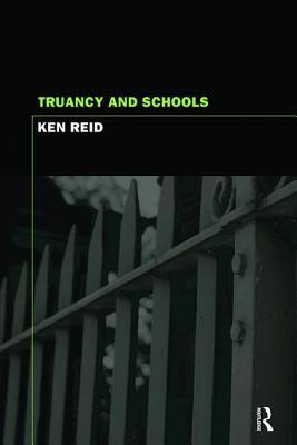 Truancy and Schools - Reid, Ken