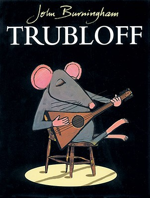Trubloff: The Mouse Who Wanted to Play the Balalaika - Burningham, John