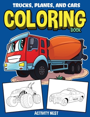 Trucks, Planes, and Cars Coloring Book: Activity Book for Toddlers, Preschoolers, Boys, Girls & Kids Ages 2-4, 4-6, 6-8 - Nest, Activity