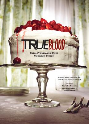 True Blood: Eats, Drinks, and Bites from Bon Temps - Sobol, Gianna, and Ball, Alan, and Farnum, Alex (Photographer)