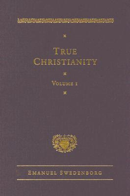 True Christianity Volume 1 - Swedenborg, Emanuel, and Rose, Jonathan S, Dr. (Translated by), and Cooper, Glen M (Notes by)