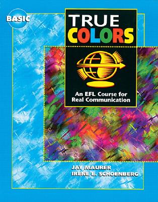 True Colors Basic student's book: An EFL Course for Real Communication - Maurer, Jay, and Schoenberg, Irene E