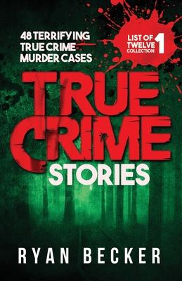 True Crime Stories: 48 Terrifying True Crime Murder Cases - Seven, True Crime, and Becker, Ryan