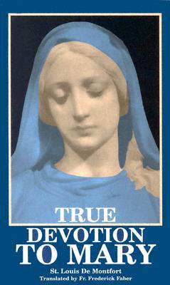 True Devotion to Mary - Grignion De Montfort, Louis-Marie, and De Montfort, Louis M, and Company of Mary Fathers (Editor)