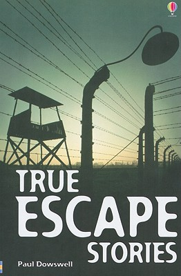 True Escape Stories - Dowswell, Paul, and Tyler, Jenny (Editor)