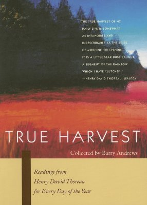 True Harvest: Readings from Henry David Thoreau for Every Day of the Year - Andrews, Barry