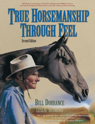 True Horsemanship Through Feel - Dorrance, Bill, and Desmond, Leslie