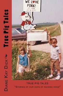 True Pig Tales - Dick, Diane Kay