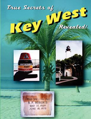 True Secrets of Key West Revealed! - Varner, Marcus, and Gutelius, Scott, and Stone, Marshall