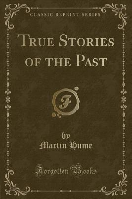 True Stories of the Past (Classic Reprint) - Hume, Martin