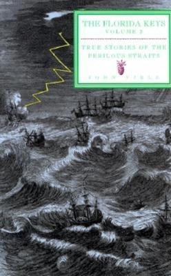 True Stories of the Perilous Straits: The Florida Keys Volume 2 - Viele, John