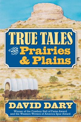 True Tales of the Prairies and Plains - Dary, David